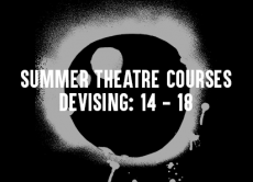 Summer Theatre Course 2018: Devising (14 - 18s)