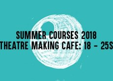 Summer Theatre Course 2018 : Theatre Making Cafe ( 18 - 25)